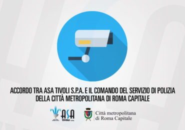 Convenzione ASA Tivoli S.p.A. e il Comando del Servizio di Polizia della Città Metropolitana di Roma Capitale